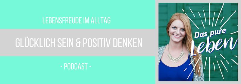 Podcast Gluecklich Sein und Positiv Denken