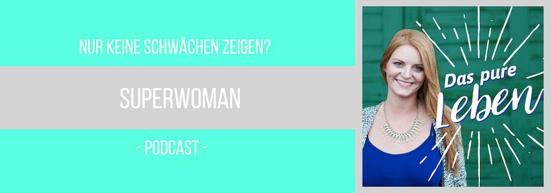 Podcast Superwoman Schwächen zeigen