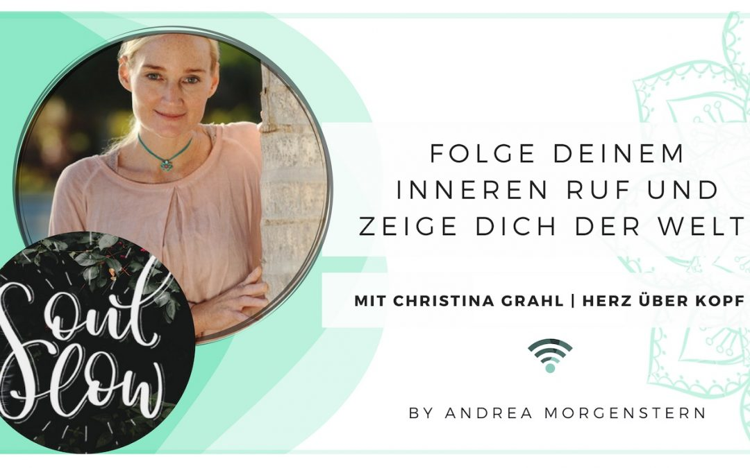Folge deinem inneren Ruf und zeige dich der Welt! – Interview mit Christina Grahn