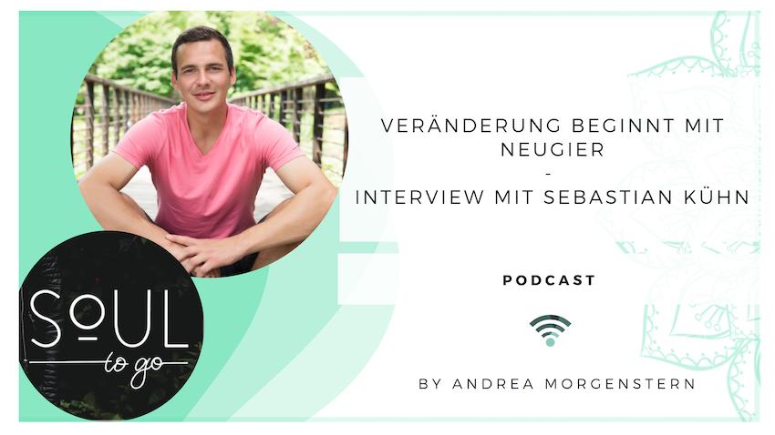 Veränderung beginnt mit Neugier – Ein Interview mit Sebastian Kühn