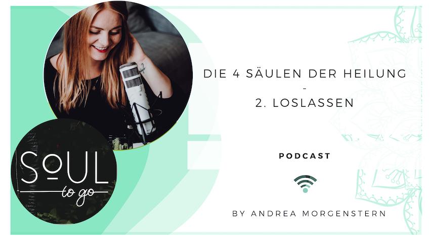 Soul to go Podcast 4 Säulen der Heilung Loslassen