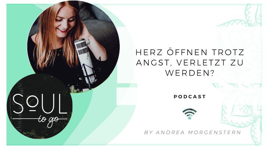 Soul to go Podcast Andrea Morgenstern Herz öffnen