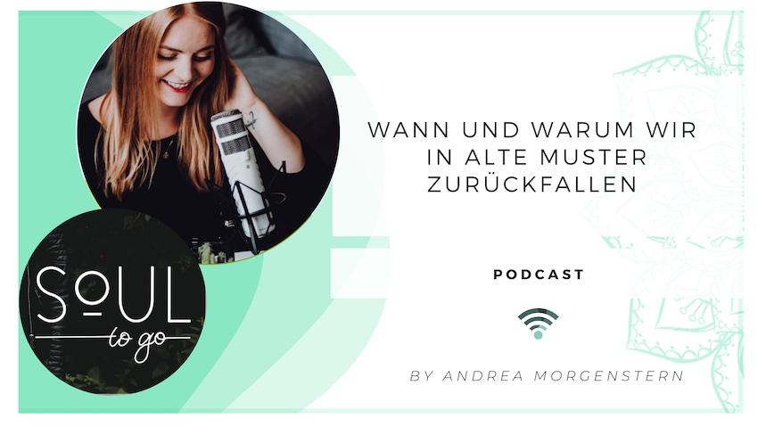 Podcast In alte Muster zurueckfallen_Andrea Morgenstern Soul to go