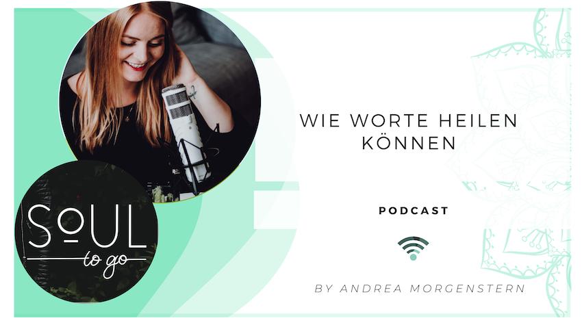 Podcast Soul to go_Wie Worte heilen können_Andrea Morgenstern