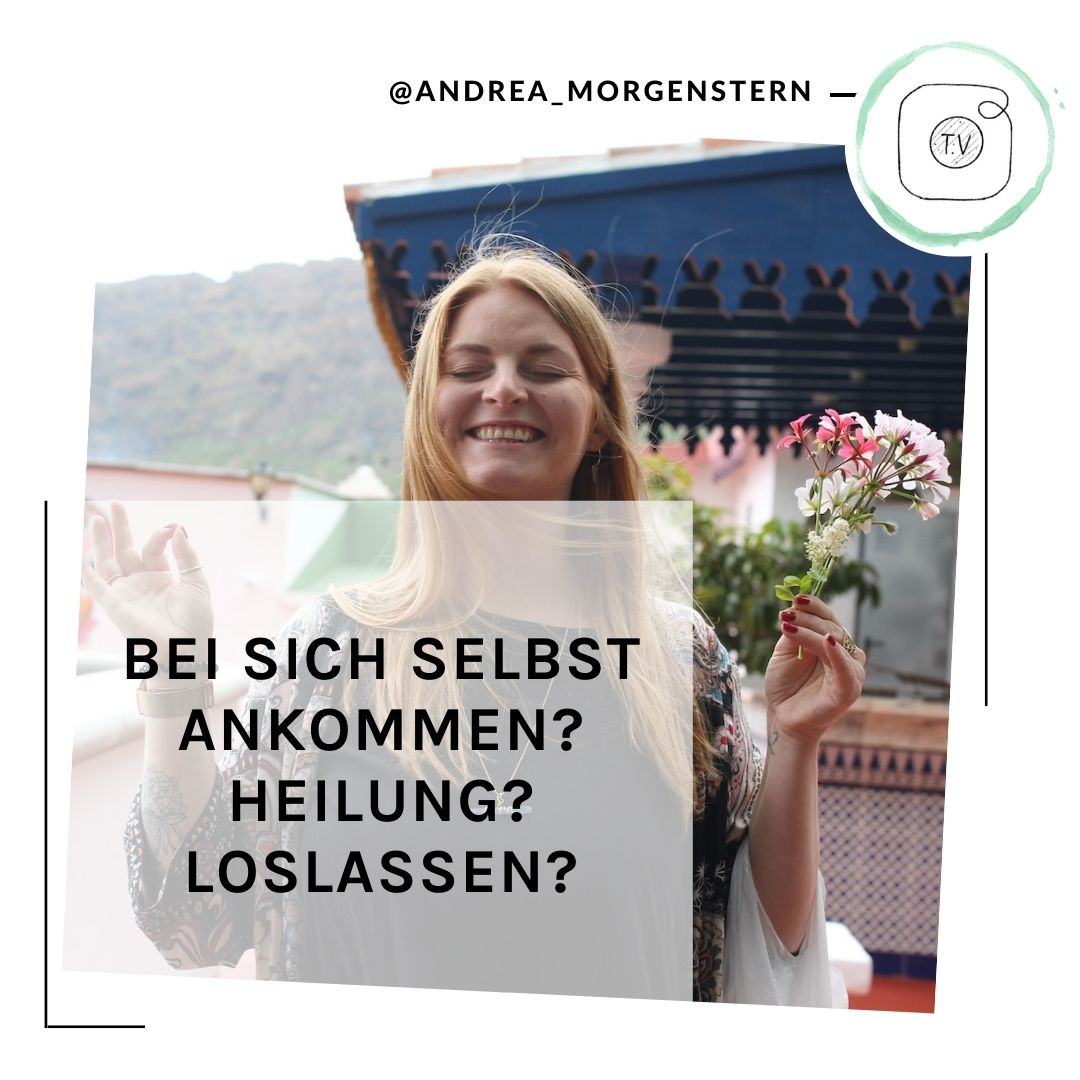 Ankommen und Heilung IGTV Andrea Morgenstern