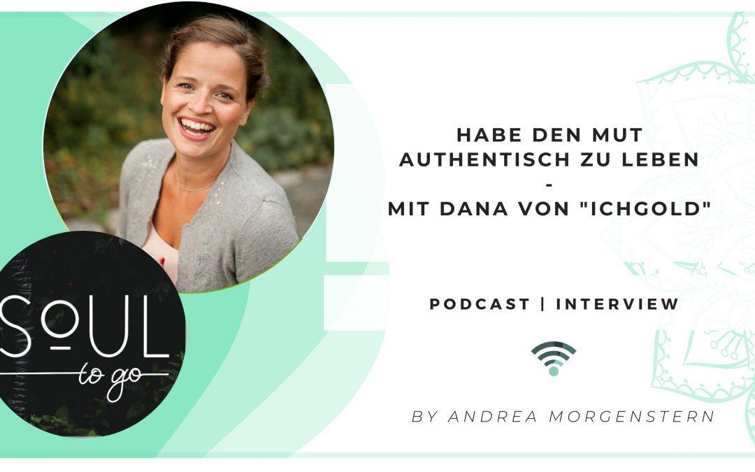 """Habe den Mut, authentisch zu leben! – Interview mit Dana von """"Ichgold"""""""